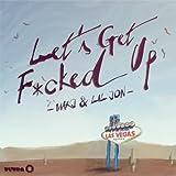 Let's Get F*cked Up [Explicit]