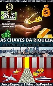 AS CHAVES DA RIQUEZA : CAMINHOS DA PROSPERIDADE
