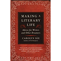 Making a Literary Life: Advice for Writers and Other Dreamers (English Edition)
