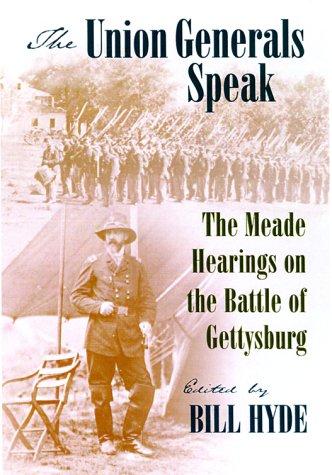 The Union Generals Speak: The Meade Hearings on the Battle of Gettysburg