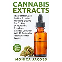 Cannabis Extracts: Cannabis Cookbook: How To Make Marijuana Extracts For Cooking In Your Home, Including Cannabis Cookbook With 10 Recipes For Tasting ... cannabis,cannabis brownies,cannabis cake)