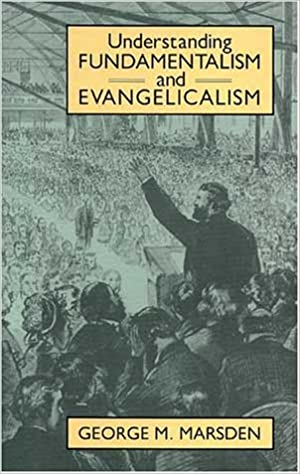 Book Understanding Fundamentalism and Evangelicalism