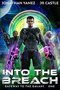 Into the Breach (Gateway to the Galaxy Book 1) by [Yanez, Jonathan, Castle, JR]
