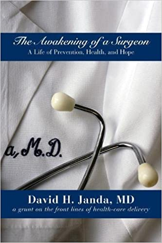 The Awakening Of A Surgeon A Life Of Prevention Health And Hope Janda David H 9781587266638 Amazon Com Books