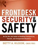 Front Desk Security and Safety: An on-the-Job Guide to Handling Emergencies, Threats, and Unexpected Situations, Betty A. Kildow CBCP  FBCI, 0814408265