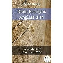 Bible Français Anglais n°14: La Sainte 1887 - New Heart 2010 (Parallel Bible Halseth t. 850) (French Edition)