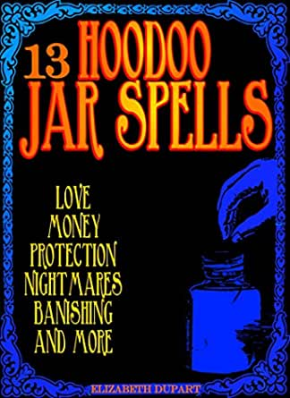 13 Hoodoo Jar Spells Love Money Protection Nightmares Banishing And More Kindle Edition By Dupart Elizabeth Religion Spirituality Kindle Ebooks Amazon Com