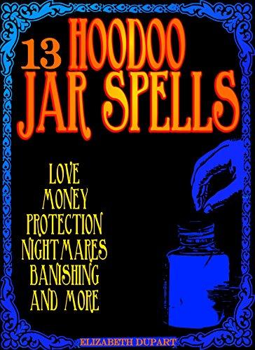 Money Spells - 13 Hoodoo Jar Spells: Love Money Protection Nightmares Banishing and More
