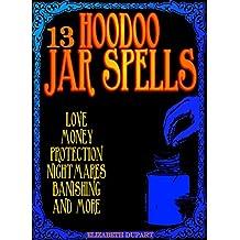13 Hoodoo Jar Spells: Love Money Protection Nightmares Banishing and More