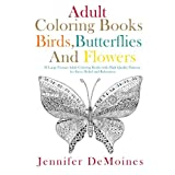 Adult Coloring Books: Birds, Butterflies and Flowers (30 Large Format Adult Coloring Books with High Quality Patterns for Stress Relief and Relaxation)