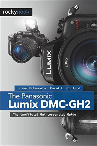 The Panasonic Lumix DMC-GH2: The Unofficial Quintessential ()