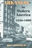 Arkansas in Modern America, 1930-1999, Ben F. Johnson, 1557286175