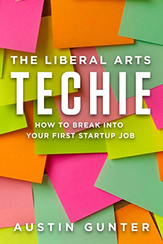 The Liberal Arts Techie: How to Break Into Your First Startup Job