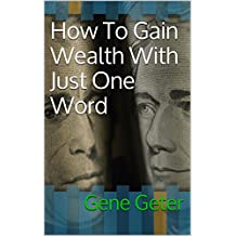 How To Gain Wealth With Just One Word