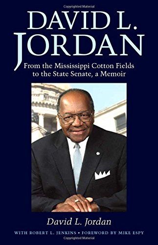 David L. Jordan: From the Mississippi Cotton Fields to the State Senate, a Memoir (Willie Morris Books in Memoir and Biography) ebook