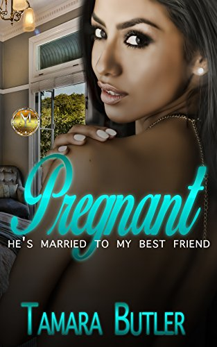 Pregnant: He's Married To My Best Friend by [Butler, Tamara]