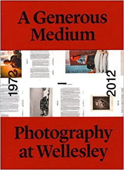 A Generous Medium: Photography at Wellesley 1972-2012