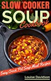 Slow Cooker Soup Cookbook: Easy Crock Pot  Soup Meal Recipes