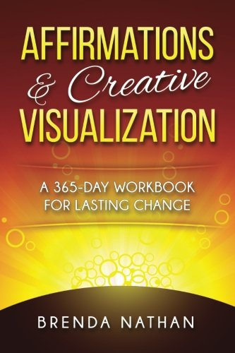 Affirmations & Creative Visualization: A 365-Day Workbook for Lasting Change