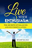 Live With Enthusiasm: The Secrets of Balanced and Successful Living
