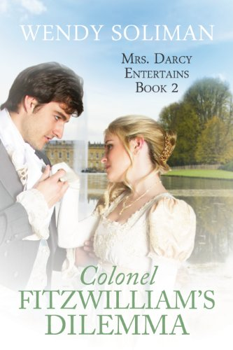 Colonel fitzwilliams dilemma mrs darcy entertains book 2 colonel fitzwilliams dilemma mrs darcy entertains book 2 by soliman wendy fandeluxe Choice Image