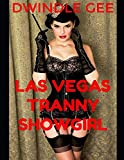 Las Vegas Tranny Showgirl: A Lusty and Erotic Tale for the Lovers of Crossdressing, Transsexuality, and Gender Bending Set in the Golden Age of the 1950's Told from a Showgirl's Perspective
