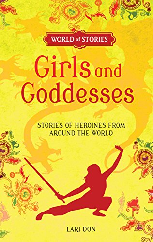 Girls and Goddesses: Stories of Heroines from Around the World (World of Stories)