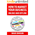 How To Market Your Business Online And Offline