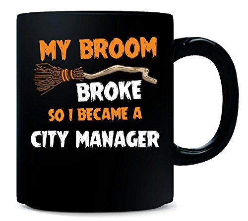 My Broom Broke So I Became A City Manager Halloween Gift - -