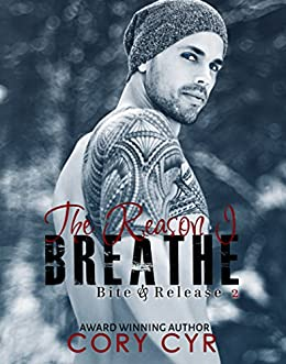 The Reason I Breathe (Bite & Release Book 2) by [Cyr, Cory]