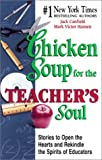 chicken soup for teachers - Chicken Soup for the Teacher's Soul: Stories to Open the Hearts and Rekindle the Spirit of Educators (Chicken Soup for the Soul) by Canfield, Jack, Hansen, Mark Victor (April 11, 2002) Hardcover