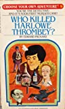 WHO KILLED HARLOWE THROMBEY (Choose Your Own Adventure, No 9)