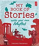 Write Your Own Myths: My Book of Stories