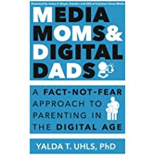 Media Moms & Digital Dads: A Fact-Not-Fear Approach to Parenting in the Digital Age