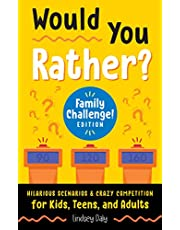 Would You Rather? Family Challenge! Edition: Hilarious Scenarios & Crazy Competition for Kids, Teens, and Adults (A Laugh and Think Book)