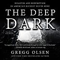 The Deep Dark: Disaster and Redemption in America's Richest Silver Mine Audiobook by Gregg Olsen Narrated by Gary Roelofs