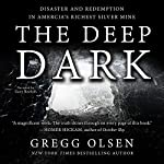 The Deep Dark: Disaster and Redemption in America's Richest Silver Mine | Gregg Olsen