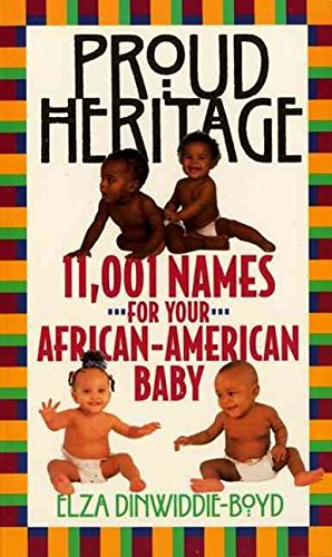 Search : [Proud Heritage: 11001 Names for Your African-American Baby] (By: Elza Dinwiddie-Boyd) [published: March, 1994]