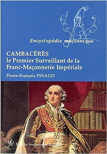 En ligne téléchargement Cambacérès - Le Premier Surveillant de la Franc-Maçonnerie Impériale epub, pdf