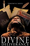 Divine Deliverance, Timothy R. Oesch, 1609571525