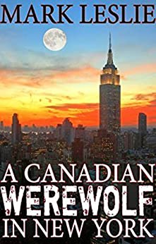 A Canadian Werewolf in New York by [Leslie, Mark]