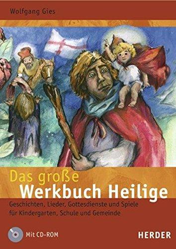 Das grosse Werkbuch Heilige: Geschichten, Lieder, Gottesdienste und Spiele für Kindergarten, Schule und Gemeinde