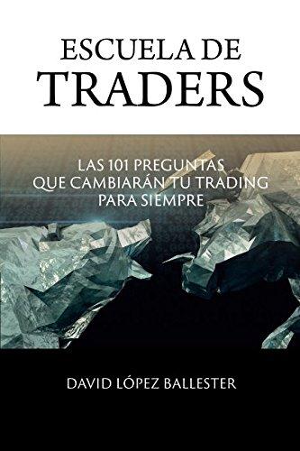 Escuela de Traders: Las 101 preguntas que cambiarán tu Trading para siempre (Spanish Edition) by CreateSpace Independent Publishing Platform