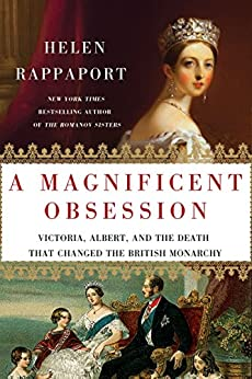 A Magnificent Obsession: Victoria, Albert, and the Death That Changed the British Monarchy by [Rappaport, Helen]