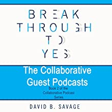 The Collaborative Guest Podcasts: The Collaborative Podcast Series, Book 2 Audiobook by David B. Savage Narrated by David B. Savage