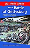 Front cover for the book We Were There at the Battle of Gettysburg by Alida Sims Malkus