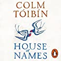 House of Names Audiobook by Colm Tóibín Narrated by Juliet Stevenson, Charlie Anson, Pippa Nixon