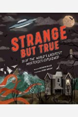 Strange but True: 10 of the world's greatest mysteries explained Hardcover