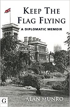 Book Keep the Flag Flying: A Diplomatic Memoir