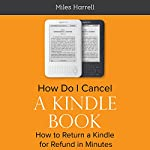 How Do I Cancel a Kindle Book:  How to Return a Kindle Book for Refund in Minutes | Miles Harrell